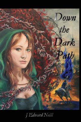 Down the Dark Path by J Edward Neill