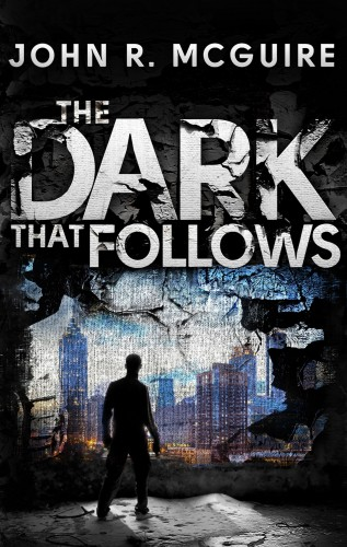 The Dark That Follows by John R McGuire