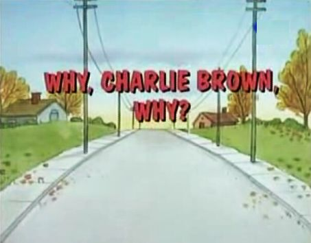 Why_charlie_brown_why_title_card