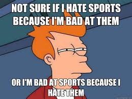 Hate sports because